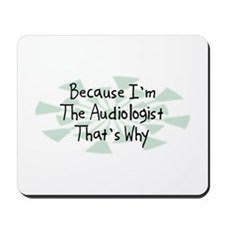 Because Audiologist Mousepad