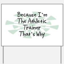 Because Athletic Trainer Yard Sign