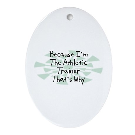 Because Athletic Trainer Oval Ornament