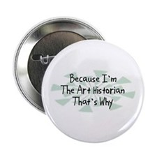 "Because Art Historian 2.25"" Button"