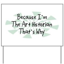 Because Art Historian Yard Sign