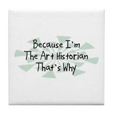 Because Art Historian Tile Coaster