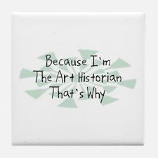 Because Art Historian Tile Coaster
