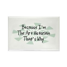 Because Art Historian Rectangle Magnet