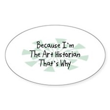 Because Art Historian Oval Decal