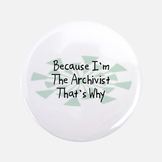 """Because Archivist 3.5"""" Button (100 pack)"""