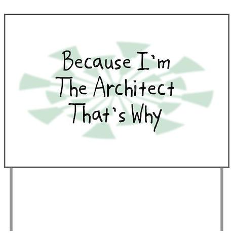 Because Architect Yard Sign