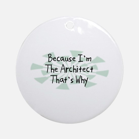 Because Architect Ornament (Round)