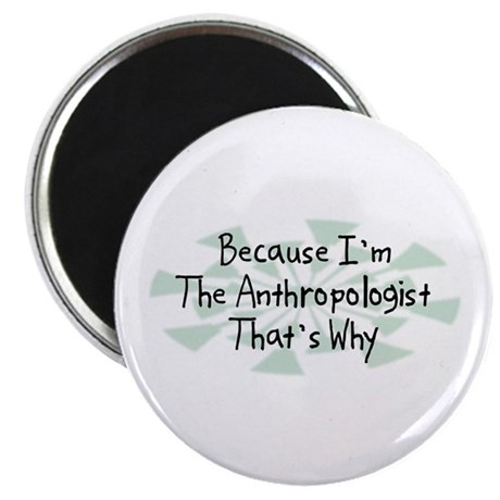 "Because Anthropologist 2.25"" Magnet (100 pack)"