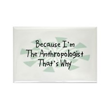 Because Anthropologist Rectangle Magnet