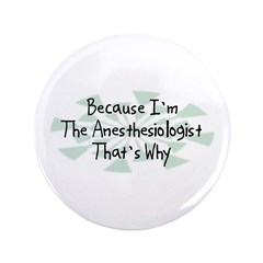 """Because Anesthesiologist 3.5"""" Button (100 pack)"""