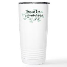 Because Anesthesiologist Travel Mug