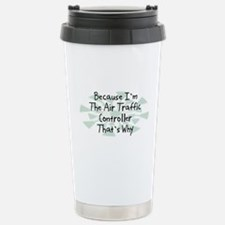 Because Air Traffic Controller Travel Mug