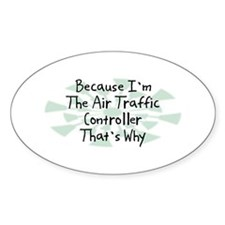 Because Air Traffic Controller Oval Decal