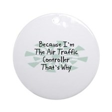 Because Air Traffic Controller Ornament (Round)