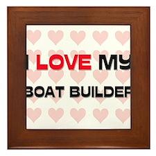 I Love My Boat Builder Framed Tile