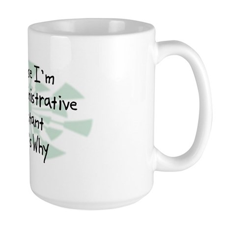 Because Administrative Assistant Large Mug