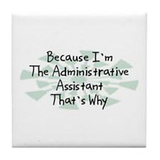 Because Administrative Assistant Tile Coaster