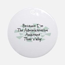 Because Administrative Assistant Ornament (Round)