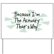 Because Actuary Yard Sign