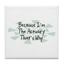 Because Actuary Tile Coaster