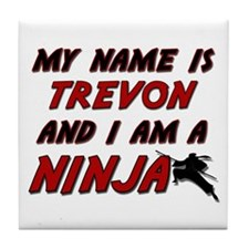 my name is trevon and i am a ninja Tile Coaster