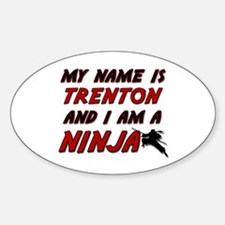my name is trenton and i am a ninja Oval Decal