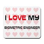 I Love My Biometric Engineer Mousepad