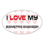 I Love My Biometric Engineer Oval Sticker