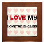 I Love My Biometric Engineer Framed Tile