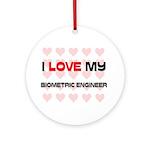 I Love My Biometric Engineer Ornament (Round)