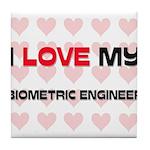 I Love My Biometric Engineer Tile Coaster