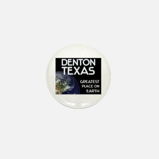denton texas - greatest place on earth Mini Button