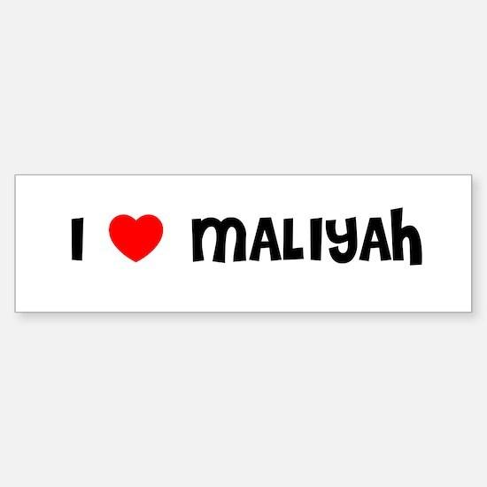 I LOVE MALIYAH Bumper Bumper Bumper Sticker