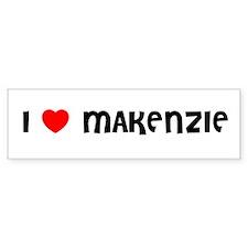 I LOVE MAKENZIE Bumper Bumper Sticker