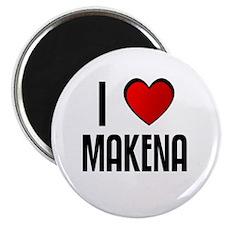 I LOVE MAKENA Magnet