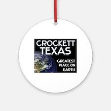crockett texas - greatest place on earth Ornament