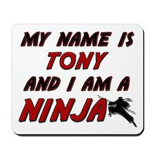 my name is tony and i am a ninja Mousepad