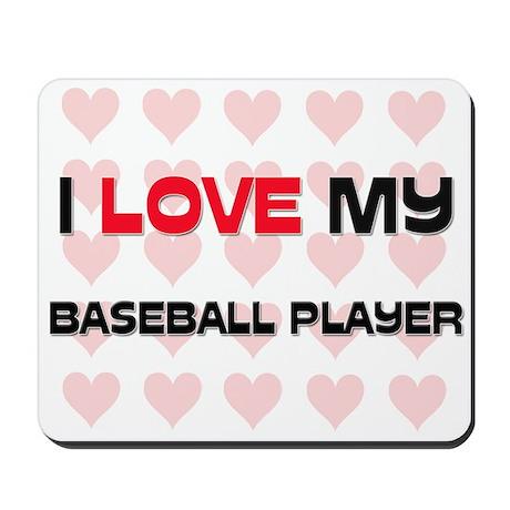 I Love My Baseball Player Mousepad