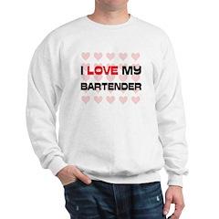 I Love My Bartender Sweatshirt