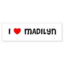 I LOVE MADILYN Bumper Bumper Sticker