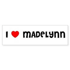 I LOVE MADELYNN Bumper Car Sticker