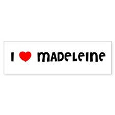 I LOVE MADELEINE Bumper Bumper Sticker
