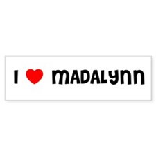 I LOVE MADALYNN Bumper Bumper Sticker
