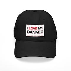I Love My Banker Baseball Hat
