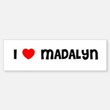 I LOVE MADALYN Bumper Bumper Bumper Sticker