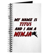 my name is titus and i am a ninja Journal