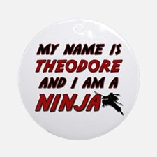 my name is theodore and i am a ninja Ornament (Rou