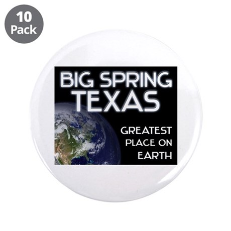 "big spring texas - greatest place on earth 3.5"" Bu"