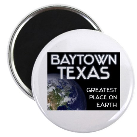 baytown texas - greatest place on earth Magnet